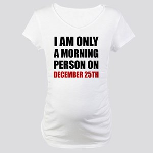 Morning Person December 25th Maternity T-Shirt