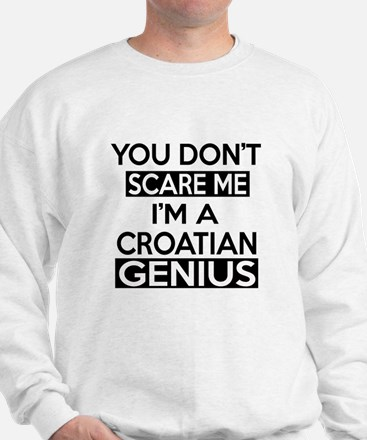 You Do Not Scare Me I Am Croat or Croat Sweater