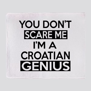 You Do Not Scare Me I Am Croat or Cr Throw Blanket