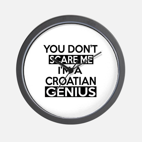 You Do Not Scare Me I Am Croat or Croat Wall Clock
