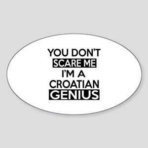 You Do Not Scare Me I Am Croat or C Sticker (Oval)