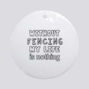 Without Fencing My Life Is Nothing Round Ornament