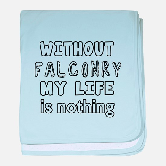 Without Falconry My Life Is Nothing baby blanket