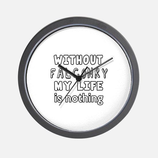 Without Falconry My Life Is Nothing Wall Clock