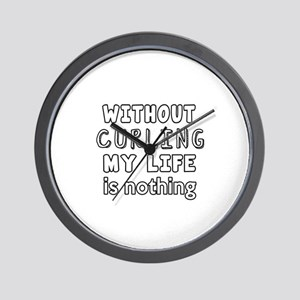 Without Curling My Life Is Nothing Wall Clock