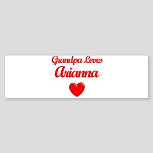 Grandpa Loves Arianna Bumper Sticker