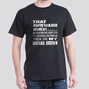 That awkward moment... Havana Brown c Dark T-Shirt