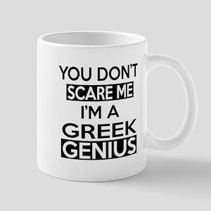 You Do Not Scare Me I Am Greek Genius Mug