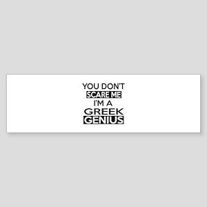 You Do Not Scare Me I Am Greek Ge Sticker (Bumper)