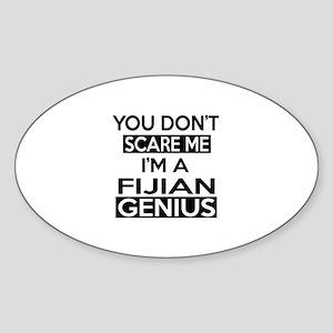 You Do Not Scare Me I Am Fijian Gen Sticker (Oval)