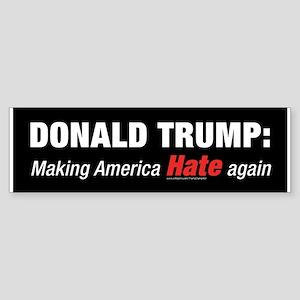 Trump: Making America Hate Again Bumper Sticker