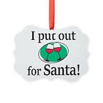I Put Out For Santa Ornament