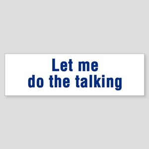 Let Me Do The Talking Bumper Sticker
