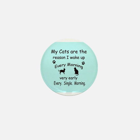 My Cats are the Reason I Wake Up Mini Button