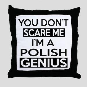 You Do Not Scare Me I Am Polish Geniu Throw Pillow
