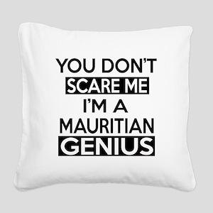 You Do Not Scare Me I Am Maur Square Canvas Pillow