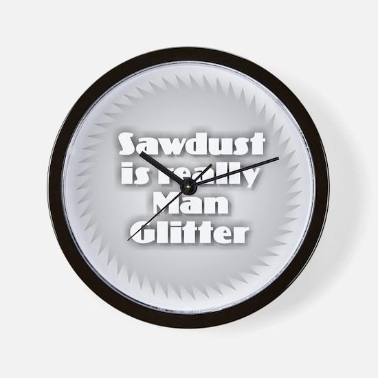 Sawdust is Man Glitter Wall Clock