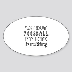 Without Foosball My Life Is Nothing Sticker (Oval)