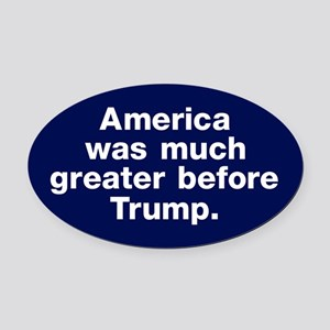 America Was Greater Before Trump Oval Car Magnet