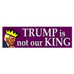 Trump Is Not Our King Bumper Sticker