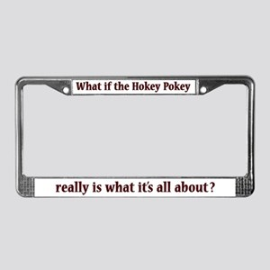 What If The Hokey Pokey License Plate Frame