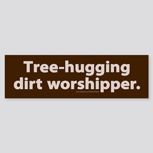 Tree-hugging dirt worshipper Bumper Sticker