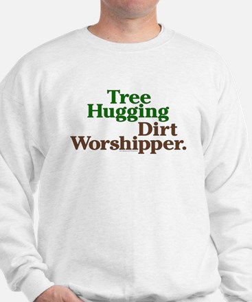 Tree-hugging dirt worshipper Sweatshirt