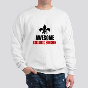 Awesome Bariatric Surgeon Sweatshirt