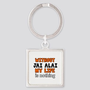 Without Jai Alai My Life Is Nothin Square Keychain