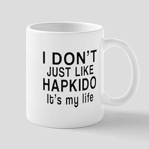 I Do Not Like Just Hapkido Mug