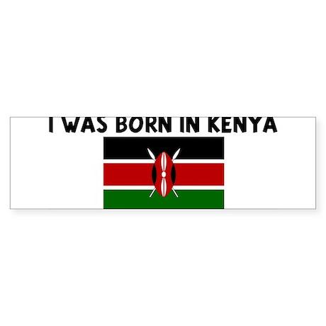 I WAS BORN IN KENYA Bumper Sticker