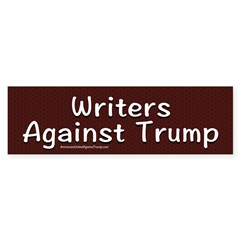 Writers Against Trump Bumper Bumper Sticker