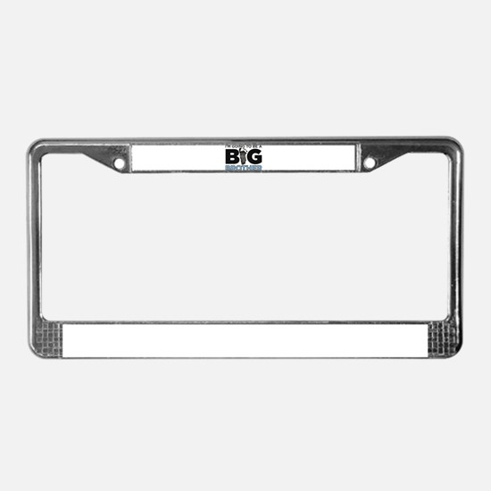 Im Going To Be A Big Brother License Plate Frame