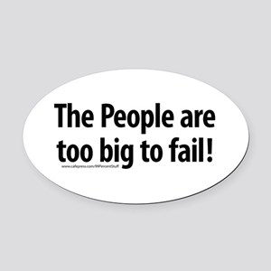 The People are too big to fail Oval Car Magnet