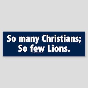 So many Christians; So few lions Bumper Sticker