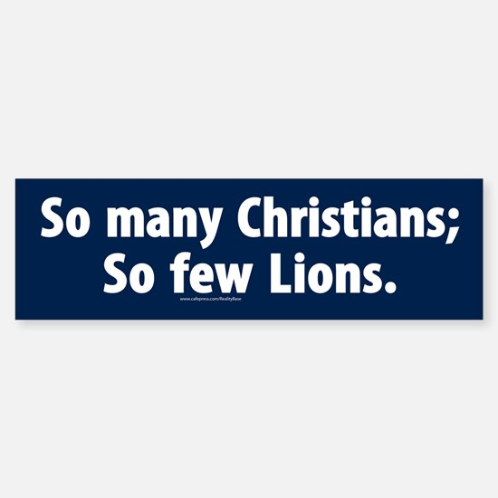 So many Christians; So few lions Bumper Bumper Bumper Sticker