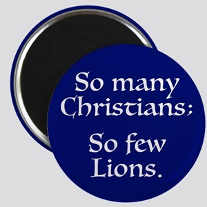 So Many Christians; Few Lions Magnet Magnets