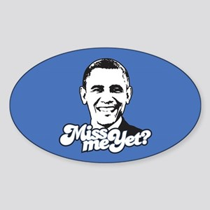 Obama Miss Me Yet Sticker (Oval)