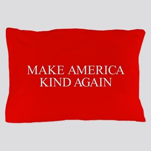 Make America Kind Again Pillow Case