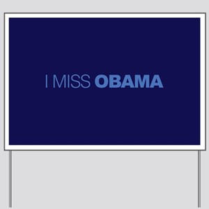I Miss Obama Yard Sign