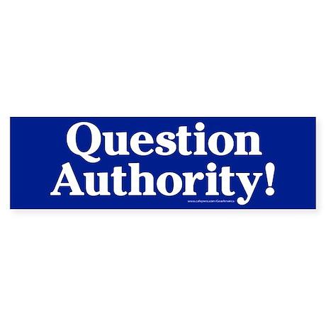 Question Authority! Bumper Sticker