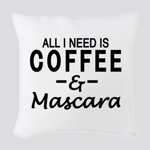 All I need is coffee & Mascara Woven Throw Pillow