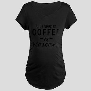 All I need is coffee & Mascara Maternity Dark T-Sh