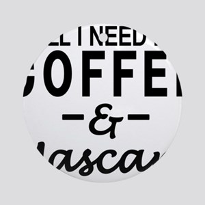 All I need is coffee & Mascara Round Ornament