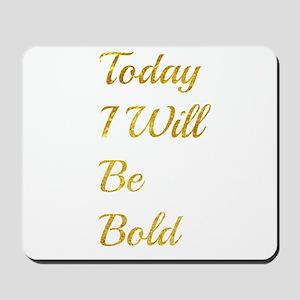Be Bold Mousepad