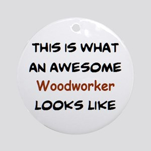 awesome woodworker Round Ornament