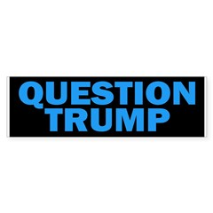 Question Trump Bumper Bumper Sticker