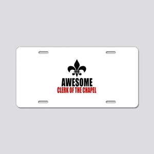Awesome Clerk of the Chapel Aluminum License Plate