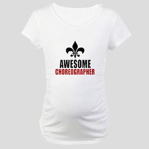 Awesome Choreographer Maternity T-Shirt