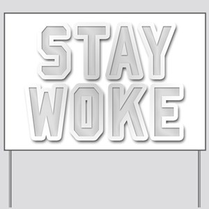 STAY WOKE Yard Sign